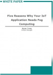 Whitepaper - Five Reasons Why Your IoT Application Needs Fog Computing